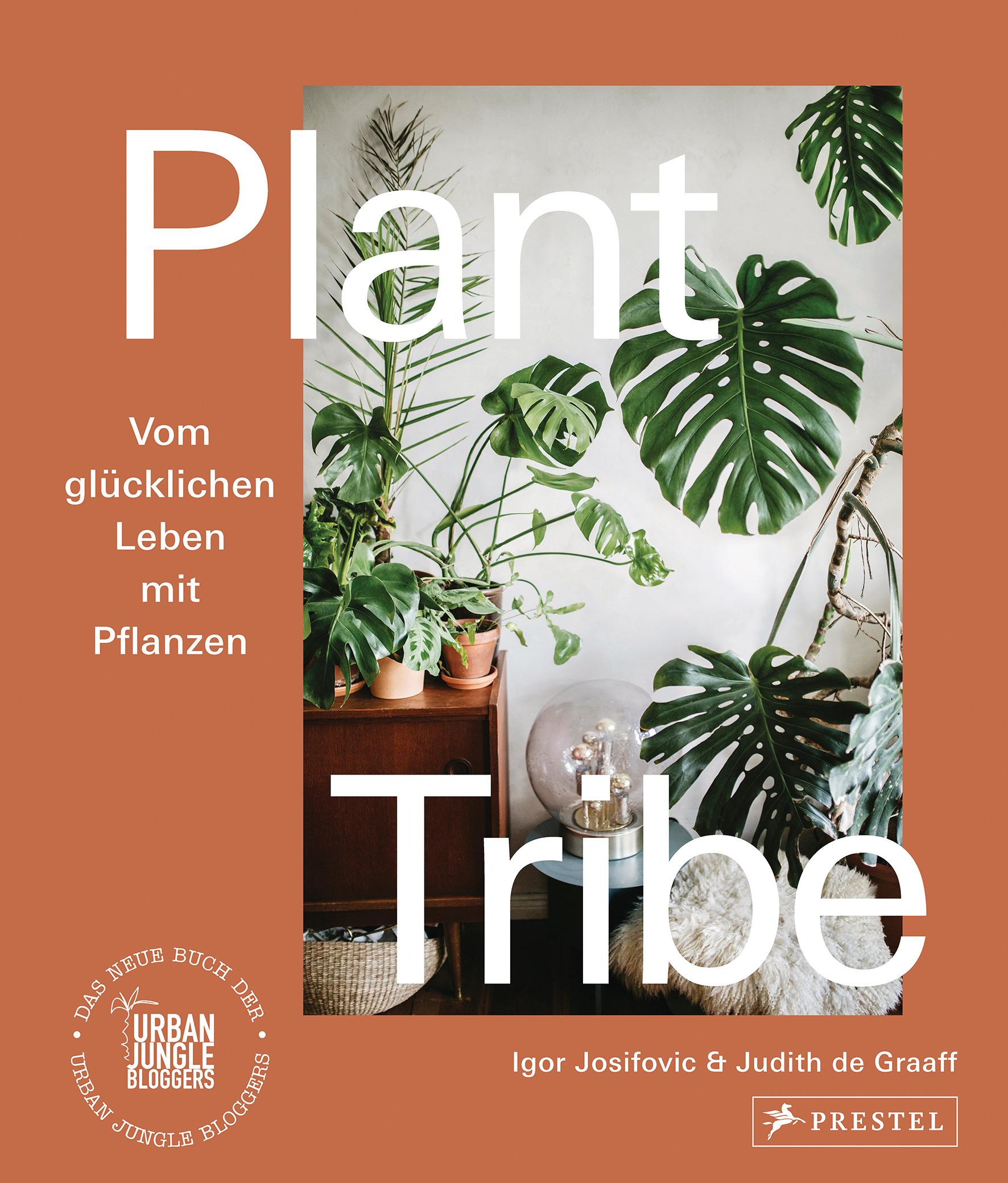 »PLANT TRIBE: VOM GLÜCKLICHEN LEBEN MIT PFLANZEN« — PRESTEL