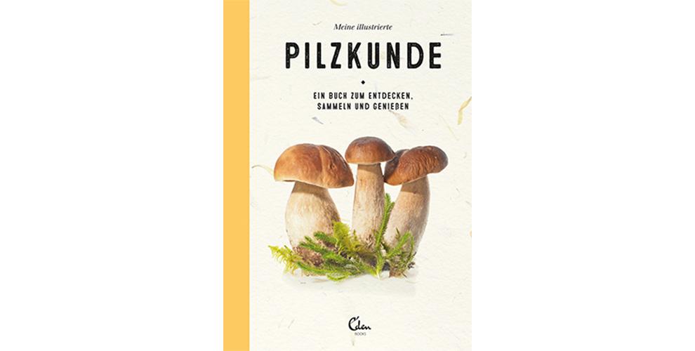 »MEINE ILLUSTRIERTE PILZKUNDE« - EDEN BOOKS