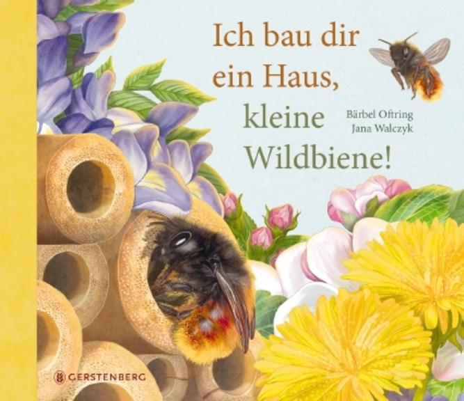 »ICH BAU DIR EIN HAUS, KLEINE WILDBIENE!« — GERSTENBERG