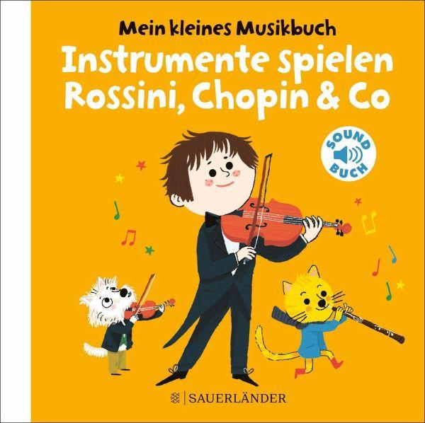 »MEIN KLEINES MUSIKBUCH: INSTRUMENTE SPIELEN ROSSINI, CHOPIN & CO« - FISCHER SAUERLÄNDER