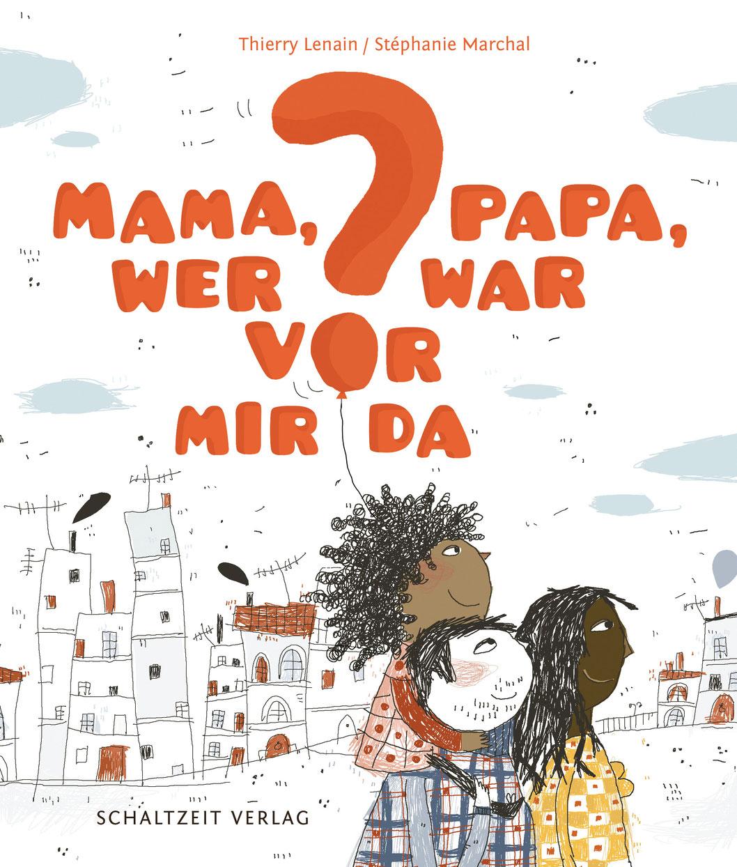»MAMA, PAPA, WER WAR VOR MIR DA?« — SCHALTZEIT
